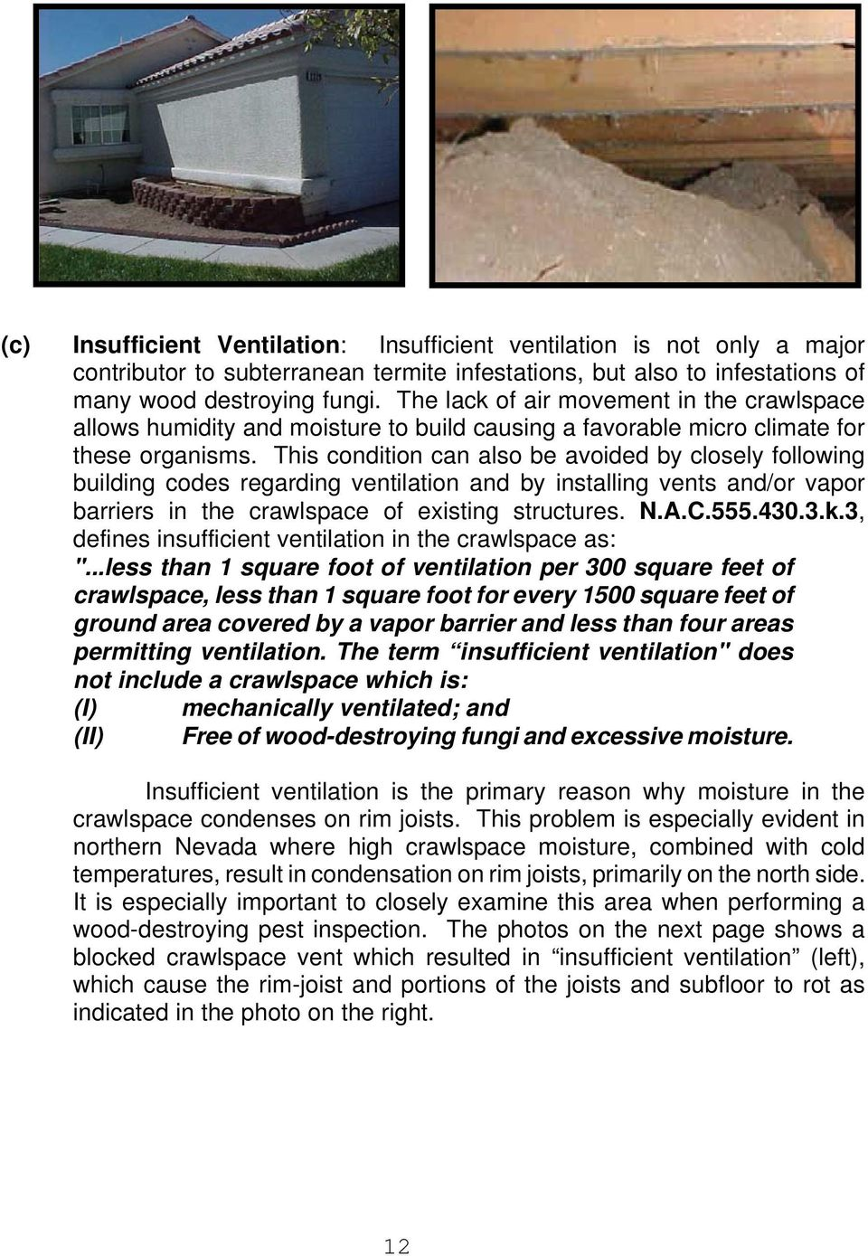 This condition can also be avoided by closely following building codes regarding ventilation and by installing vents and/or vapor barriers in the crawlspace of existing structures. N.A.C.555.430.3.k.