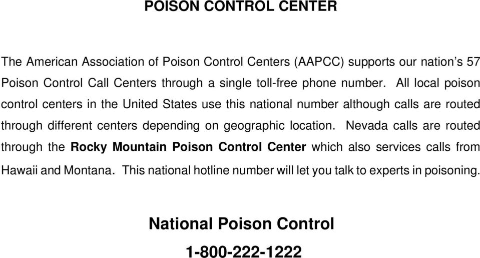 All local poison control centers in the United States use this national number although calls are routed through different centers depending on