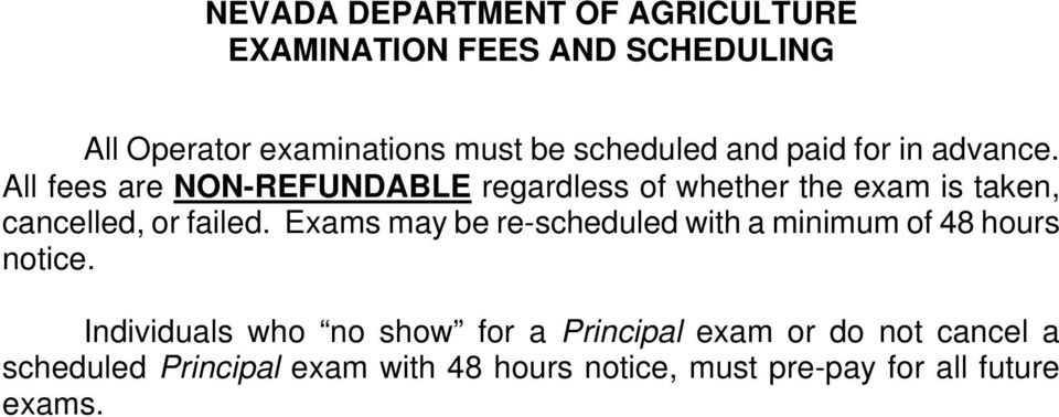 All fees are NON-REFUNDABLE regardless of whether the exam is taken, cancelled, or failed.