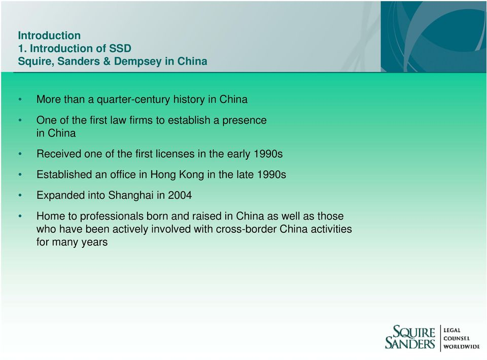 first law firms to establish a presence in China Received one of the first licenses in the early 1990s Established