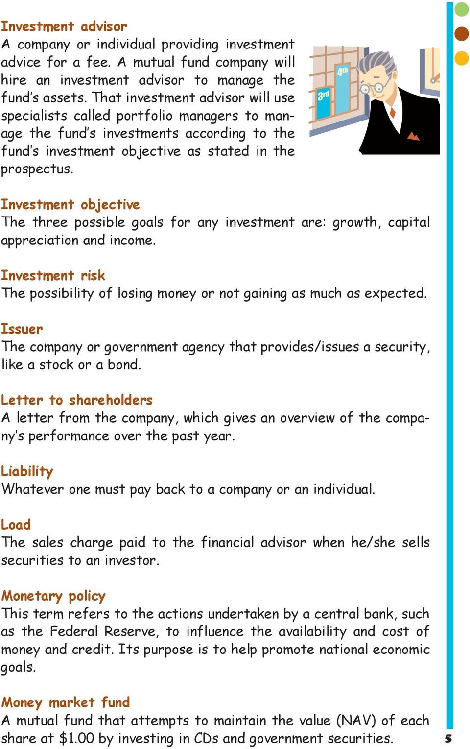 Investment objective The three possible goals for any investment are: growth, capital appreciation and income. Investment risk The possibility of losing money or not gaining as much as expected.