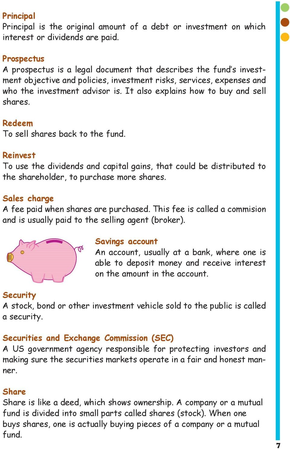 It also explains how to buy and sell shares. Redeem To sell shares back to the fund.
