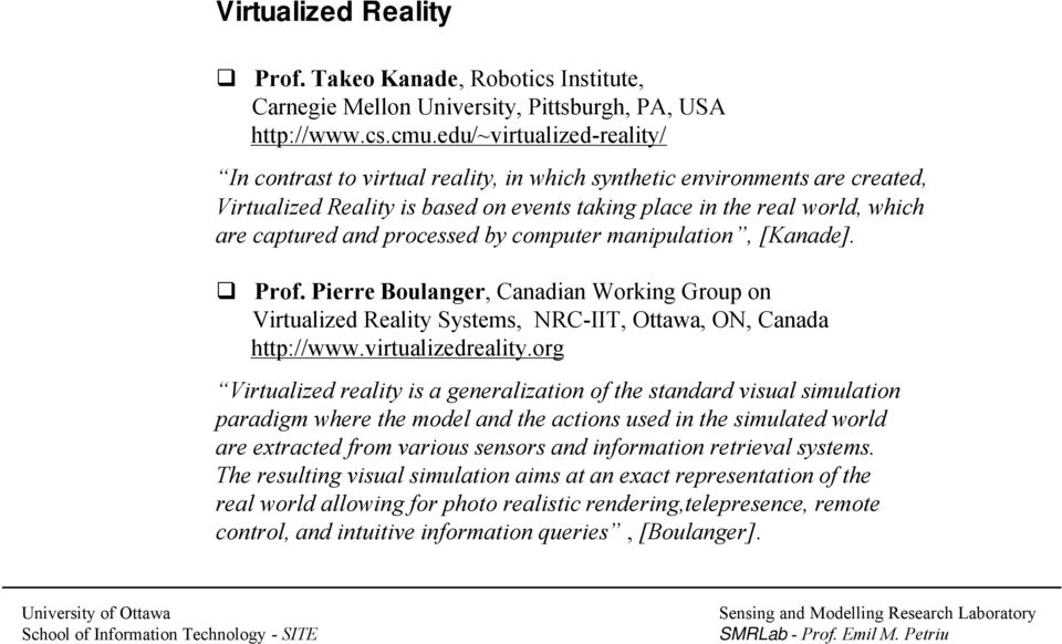 processed by computer manipulation, [Kanade]. Prof. Pierre Boulanger, Canadian Working Group on Virtualized Reality Systems, NRC-IIT, Ottawa, ON, Canada http://www.virtualizedreality.