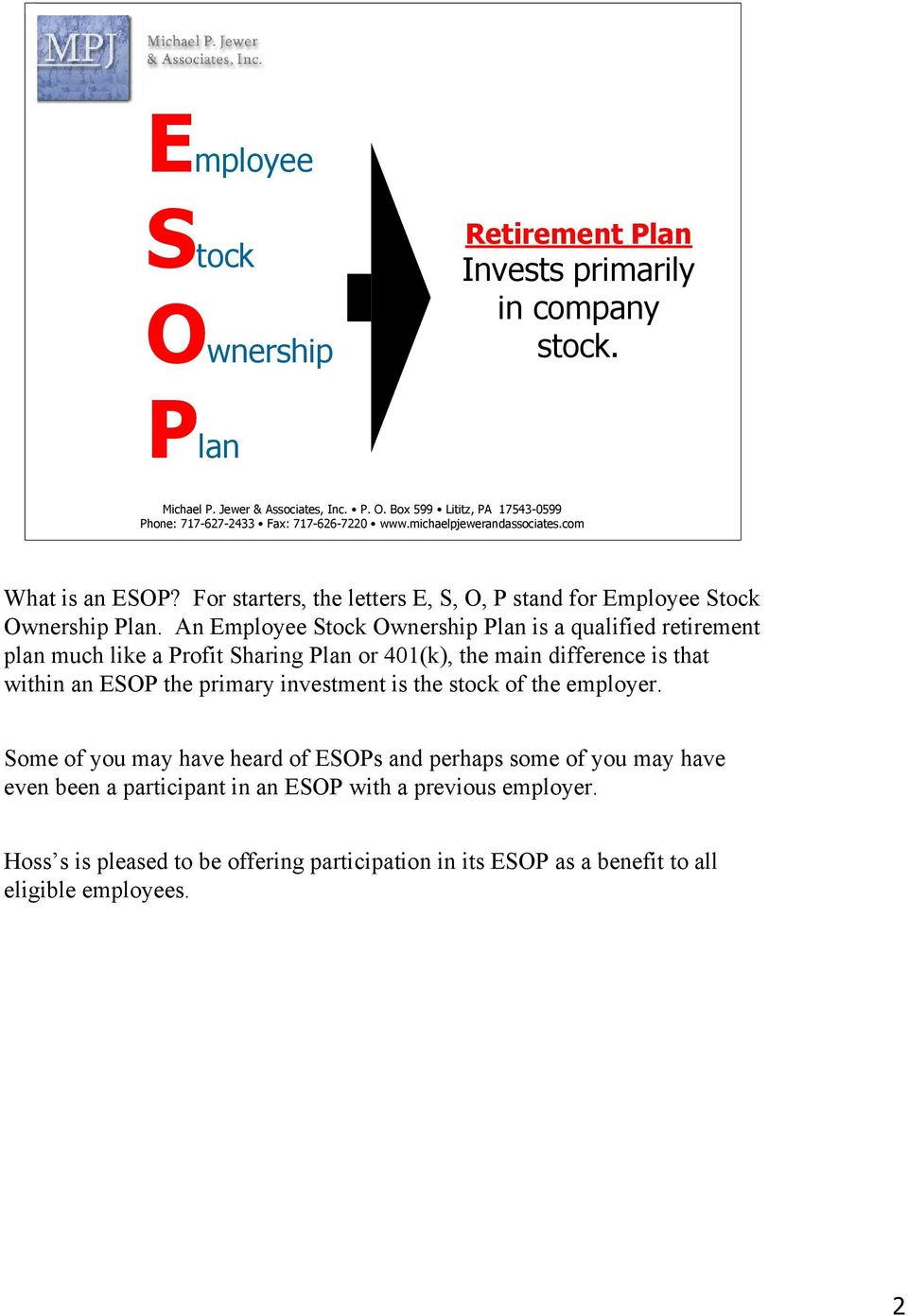 An Employee Stock Ownership Plan is a qualified retirement plan much like a Profit Sharing Plan or 401(k), the main difference is that within an ESOP the primary investment is the stock of