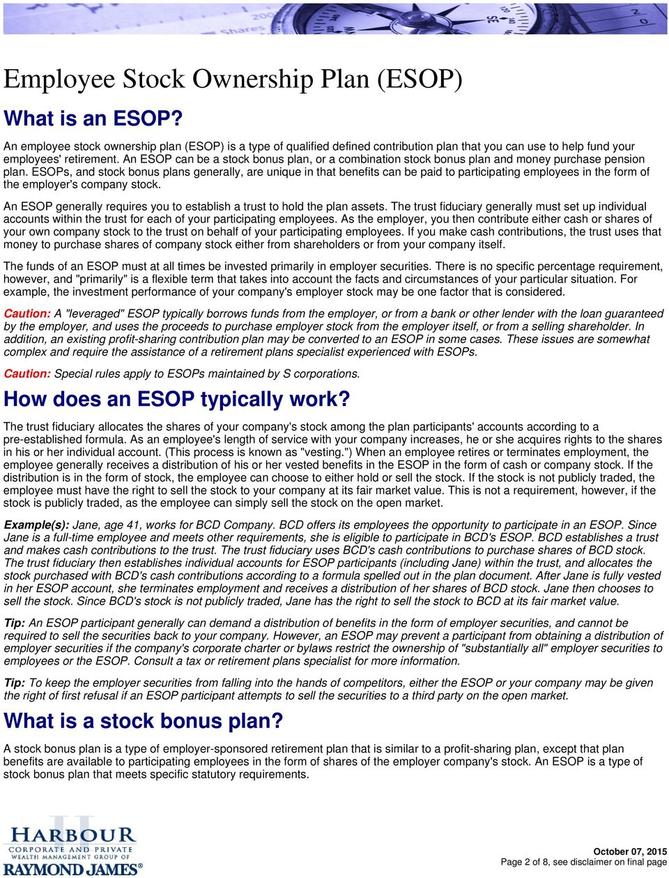 ESOPs, and stock bonus plans generally, are unique in that benefits can be paid to participating employees in the form of the employer's company stock.
