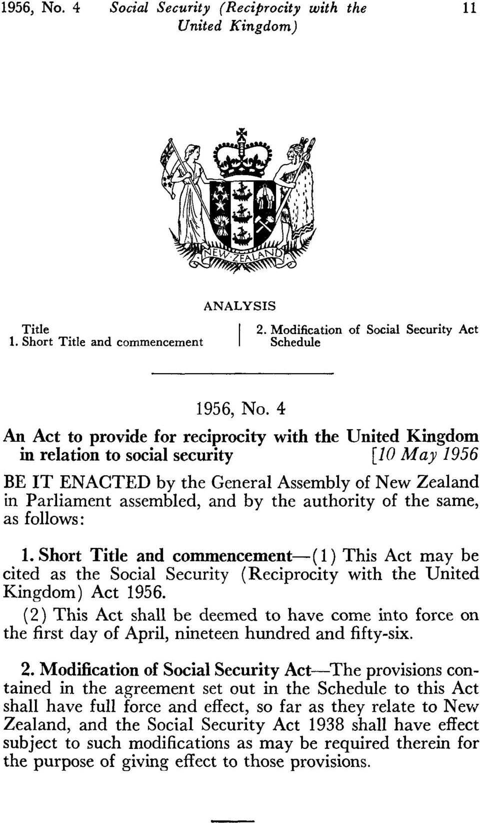 authority of the same, as follows: 1. Short Title and commencement-( 1) This Act may be cited as the Social Security (Reciprocity with the United Kingdom) Act 1956.
