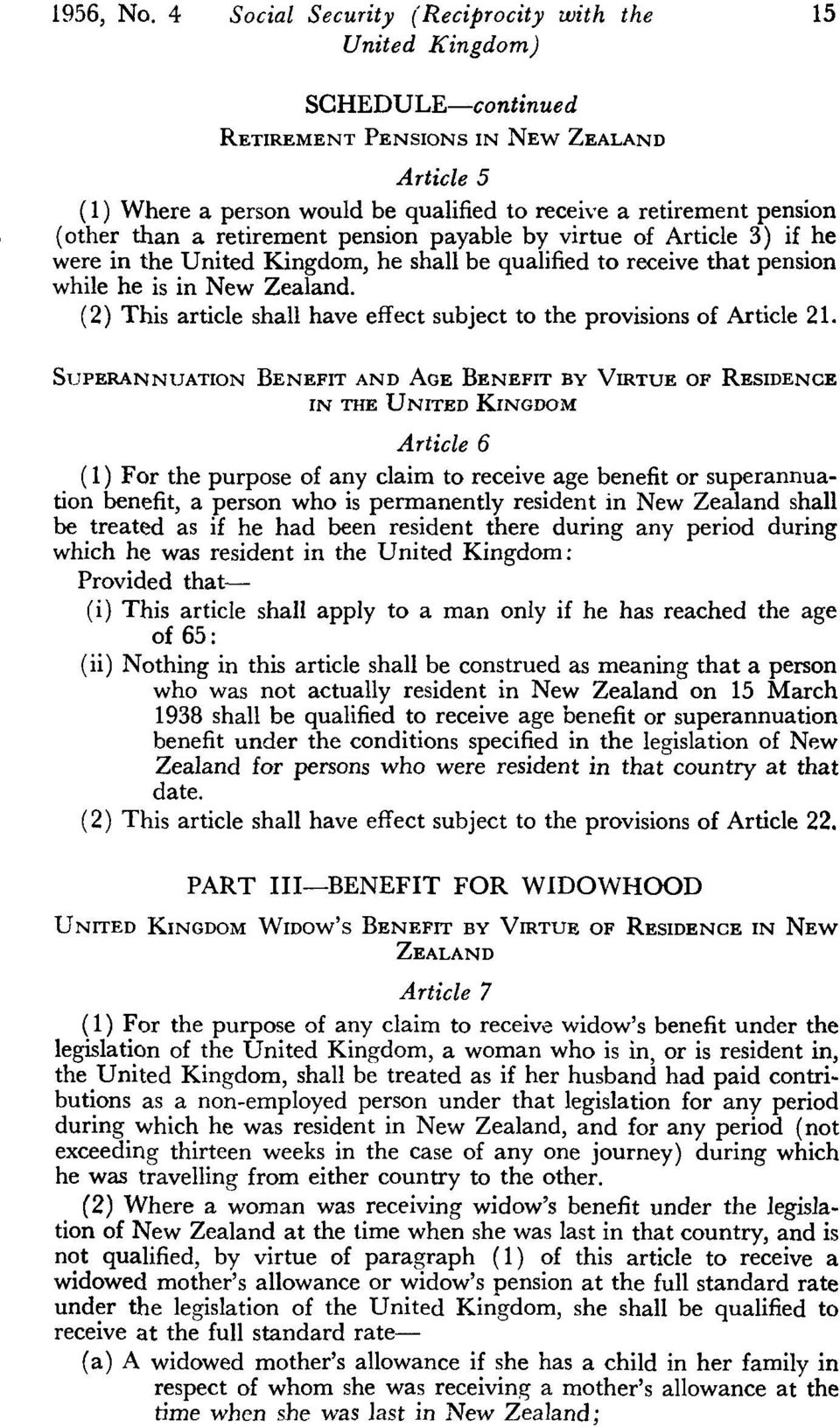 by virtue of Article 3) if he were in the United Kingdom, he shall be qualified to receive that pension while he is in New Zealand.