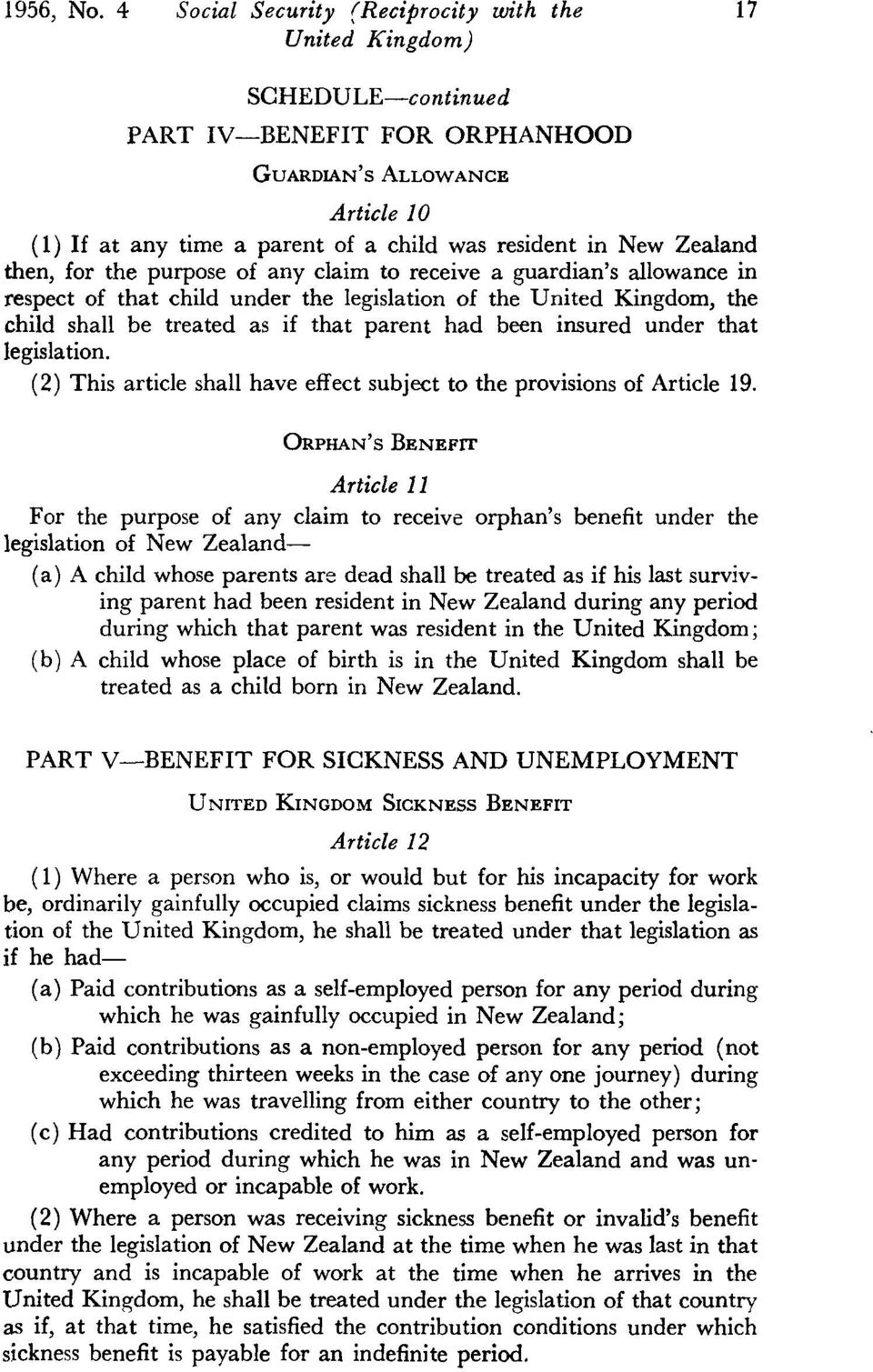 any claim to receive a guardian's allowance in respect of that child under the legislation of the United Kingdom, the child shall be treated as if that parent had been insured under that legislation.