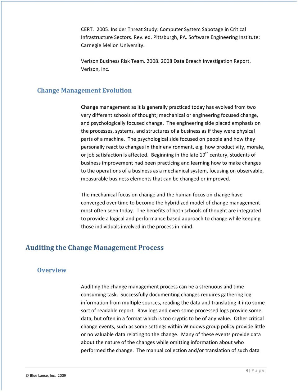 Change Management Evolution Change management as it is generally practiced today has evolved from two very different schools of thought; mechanical or engineering focused change, and psychologically