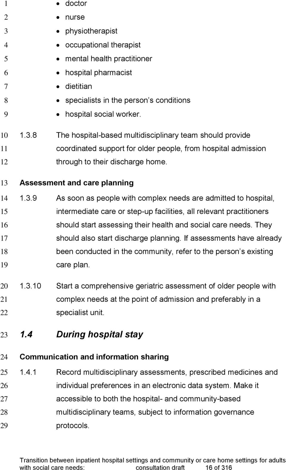 . As soon as people with complex needs are admitted to hospital, intermediate care or step-up facilities, all relevant practitioners should start assessing their health and social care needs.
