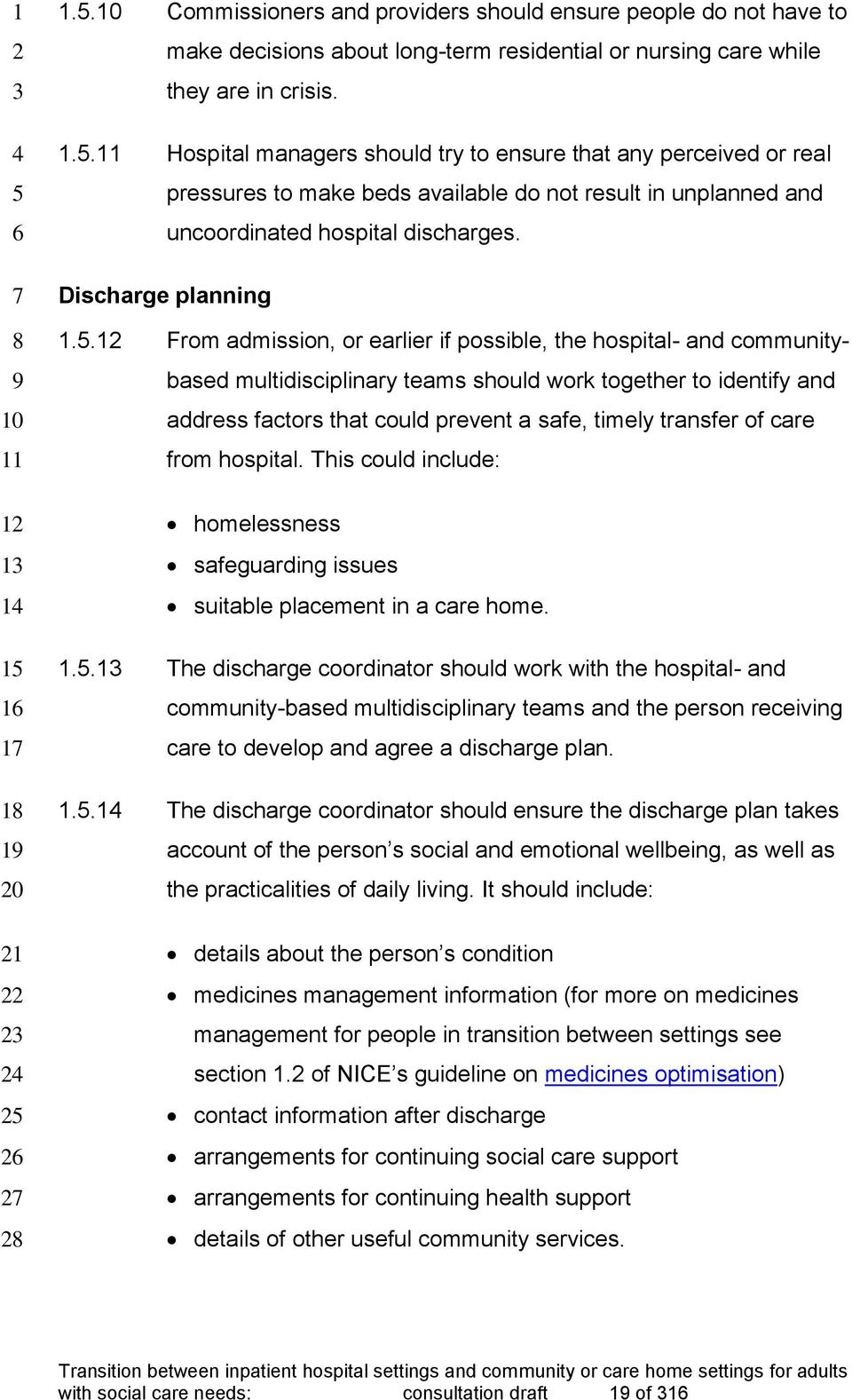 .1 From admission, or earlier if possible, the hospital- and communitybased multidisciplinary teams should work together to identify and address factors that could prevent a safe, timely transfer of