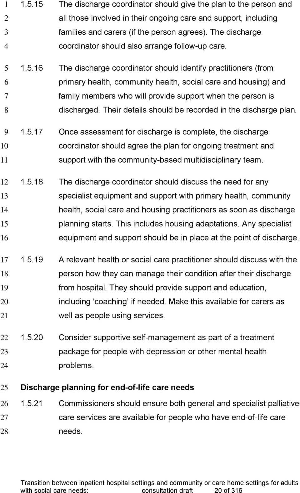 .1 The discharge coordinator should identify practitioners (from primary health, community health, social care and housing) and family members who will provide support when the person is discharged.
