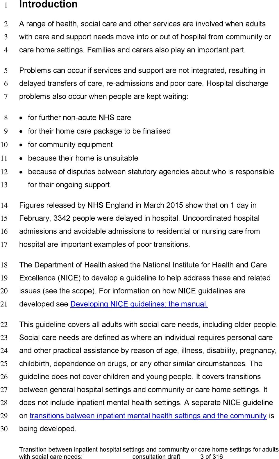 Hospital discharge problems also occur when people are kept waiting: for further non-acute NHS care for their home care package to be finalised for community equipment because their home is