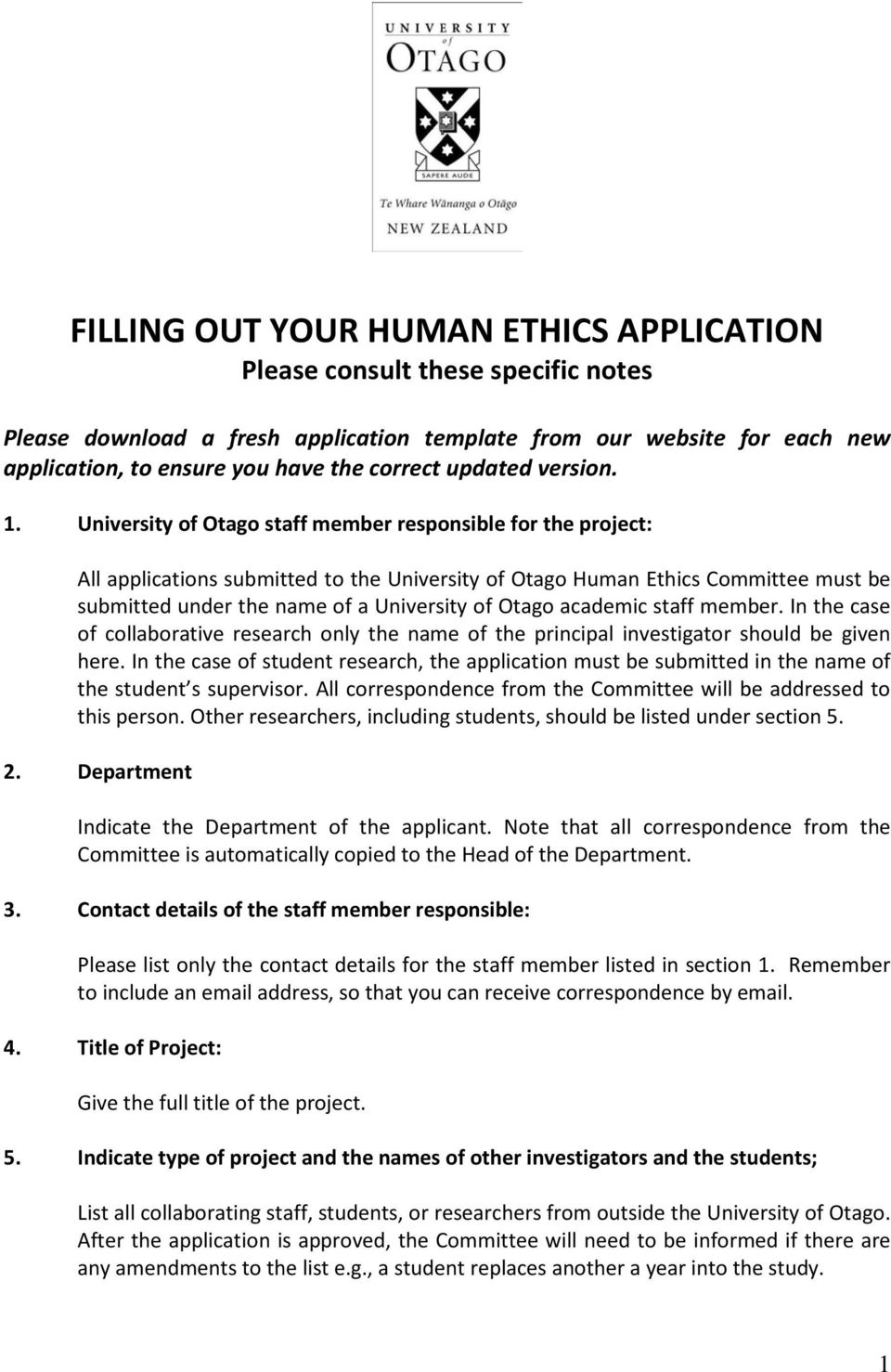 University of Otago staff member responsible for the project: All applications submitted to the University of Otago Human Ethics Committee must be submitted under the name of a University of Otago