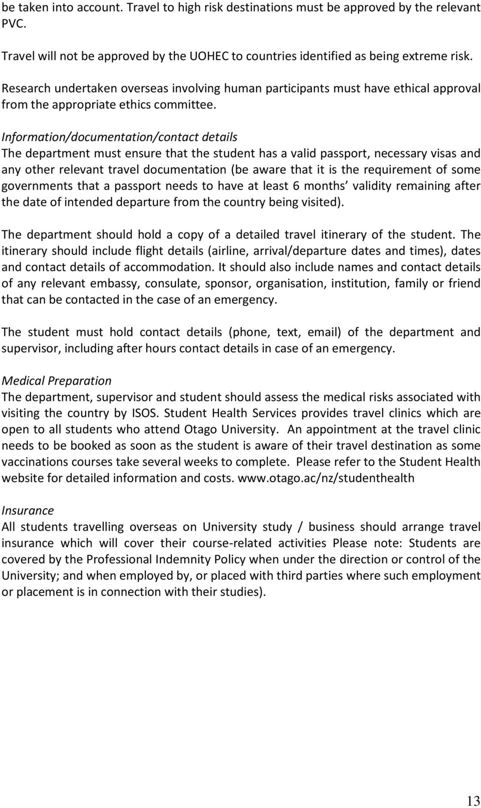 Information/documentation/contact details The department must ensure that the student has a valid passport, necessary visas and any other relevant travel documentation (be aware that it is the