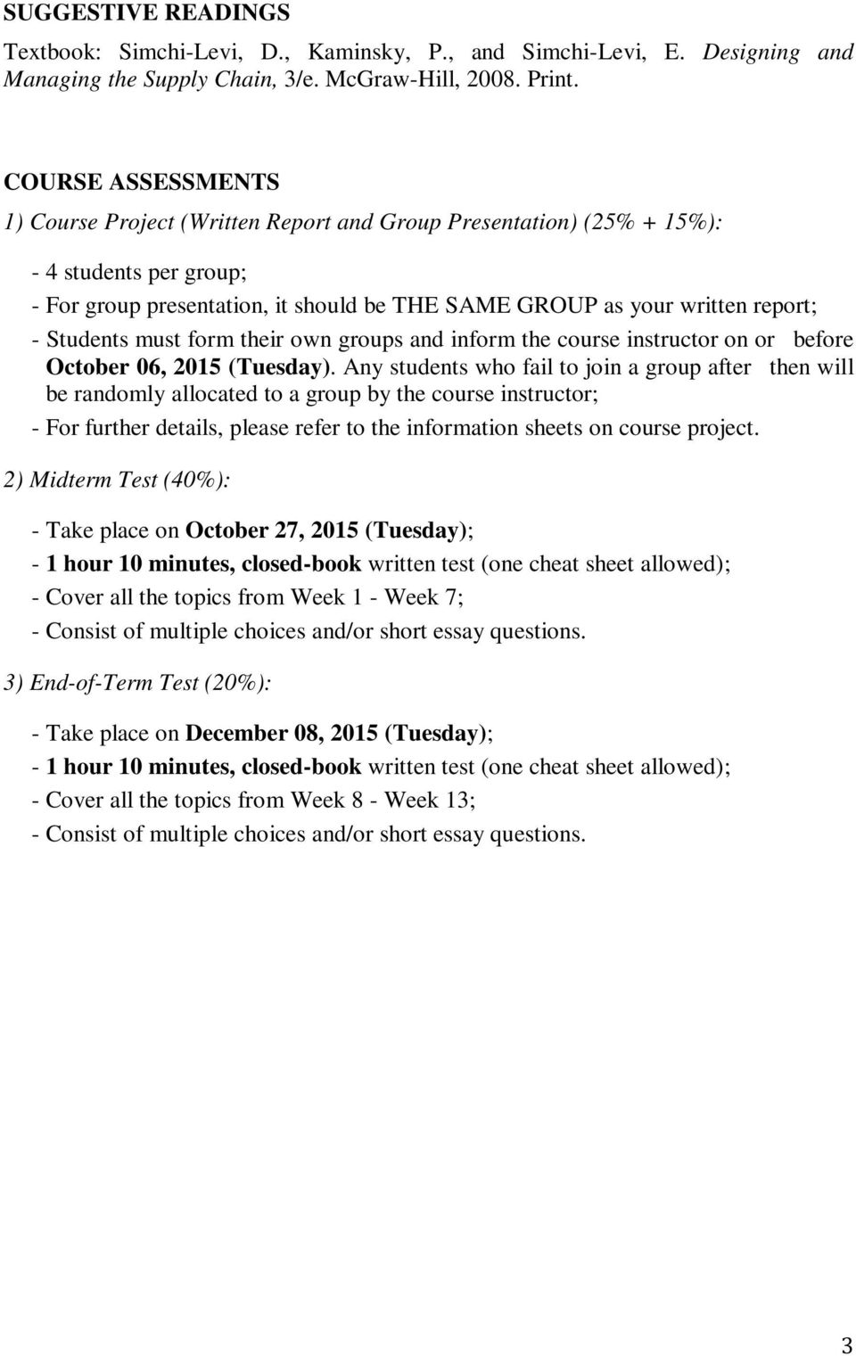 Students must form their own groups and inform the course instructor on or before October 06, 2015 (Tuesday).