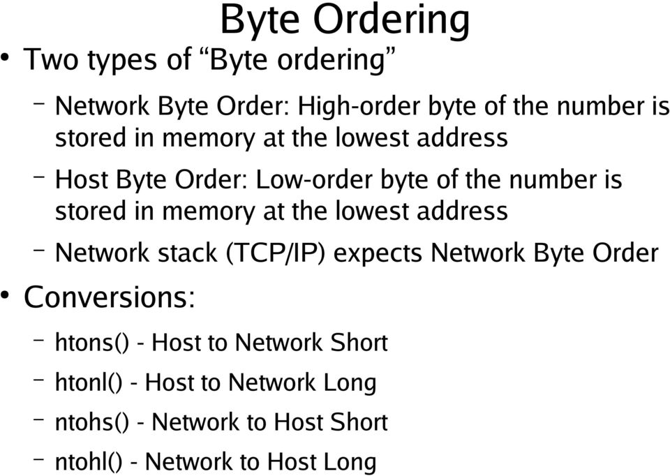 the lowest address Network stack (TCP/IP) expects Network Byte Order Conversions: htons() - Host to