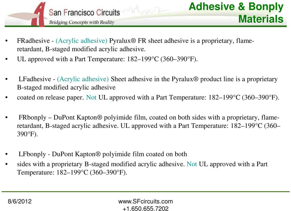LFadhesive - (Acrylic adhesive) Sheet adhesive in the Pyralux product line is a proprietary B-staged modified acrylic adhesive coated on release paper.
