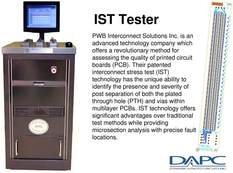 Their patented interconnect stress test (IST) technology has the unique ability to identify the presence and severity of post