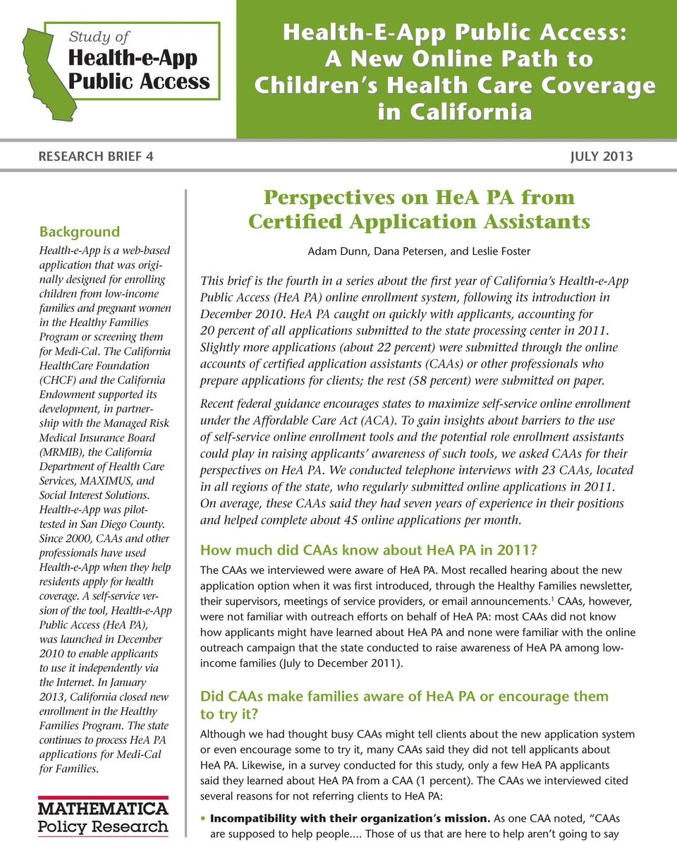 The California HealthCare Foundation (CHCF) and the California Endowment supported its development, in partnership with the Managed Risk Medical Insurance Board (MRMIB), the California Department of