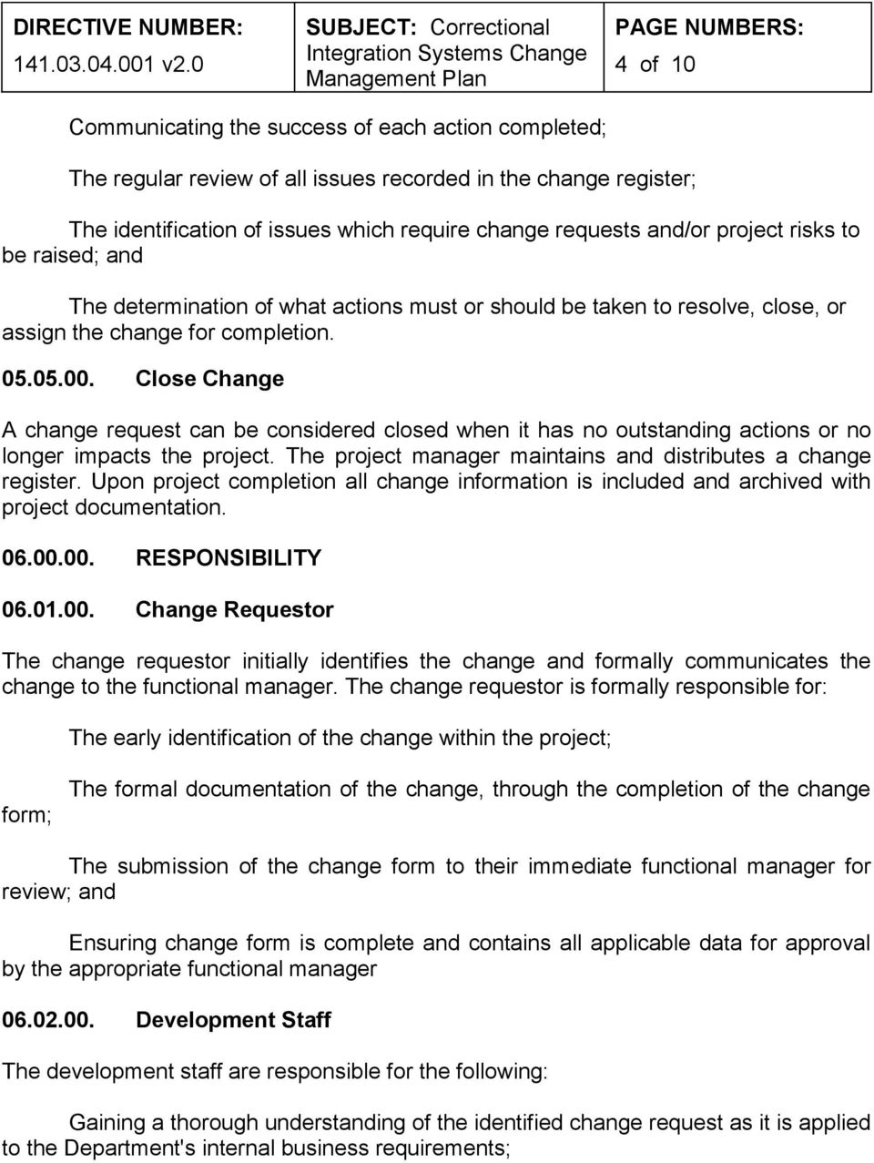 Close Change A change request can be considered closed when it has no outstanding actions or no longer impacts the project. The project manager maintains and distributes a change register.