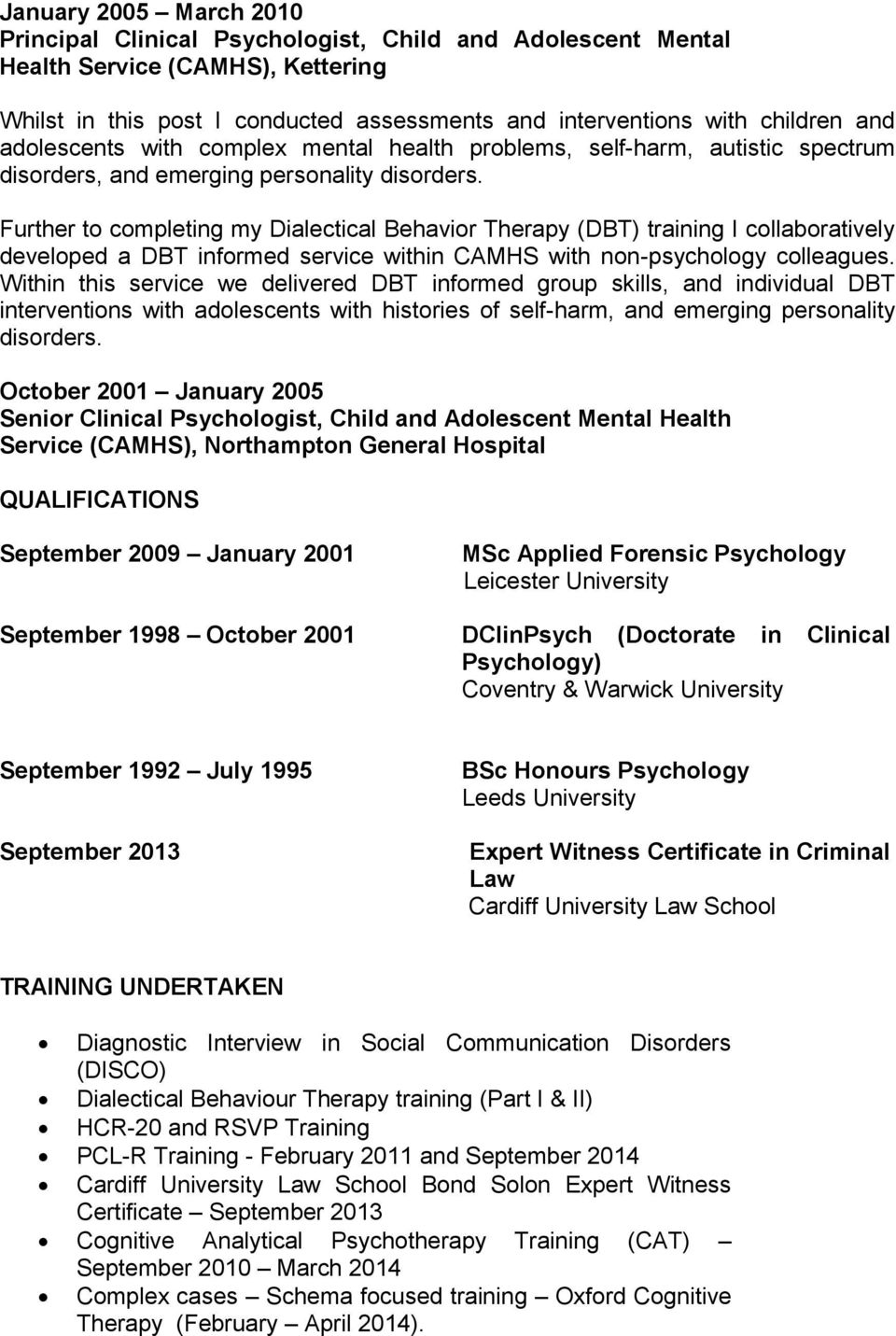 Further to completing my Dialectical Behavior Therapy (DBT) training I collaboratively developed a DBT informed service within CAMHS with non-psychology colleagues.
