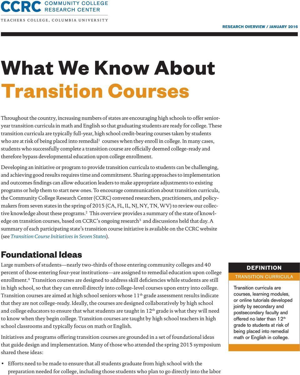 These transition curricula are typically full-year, high school credit-bearing courses taken by students who are at risk of being placed into remedial 1 courses when they enroll in college.