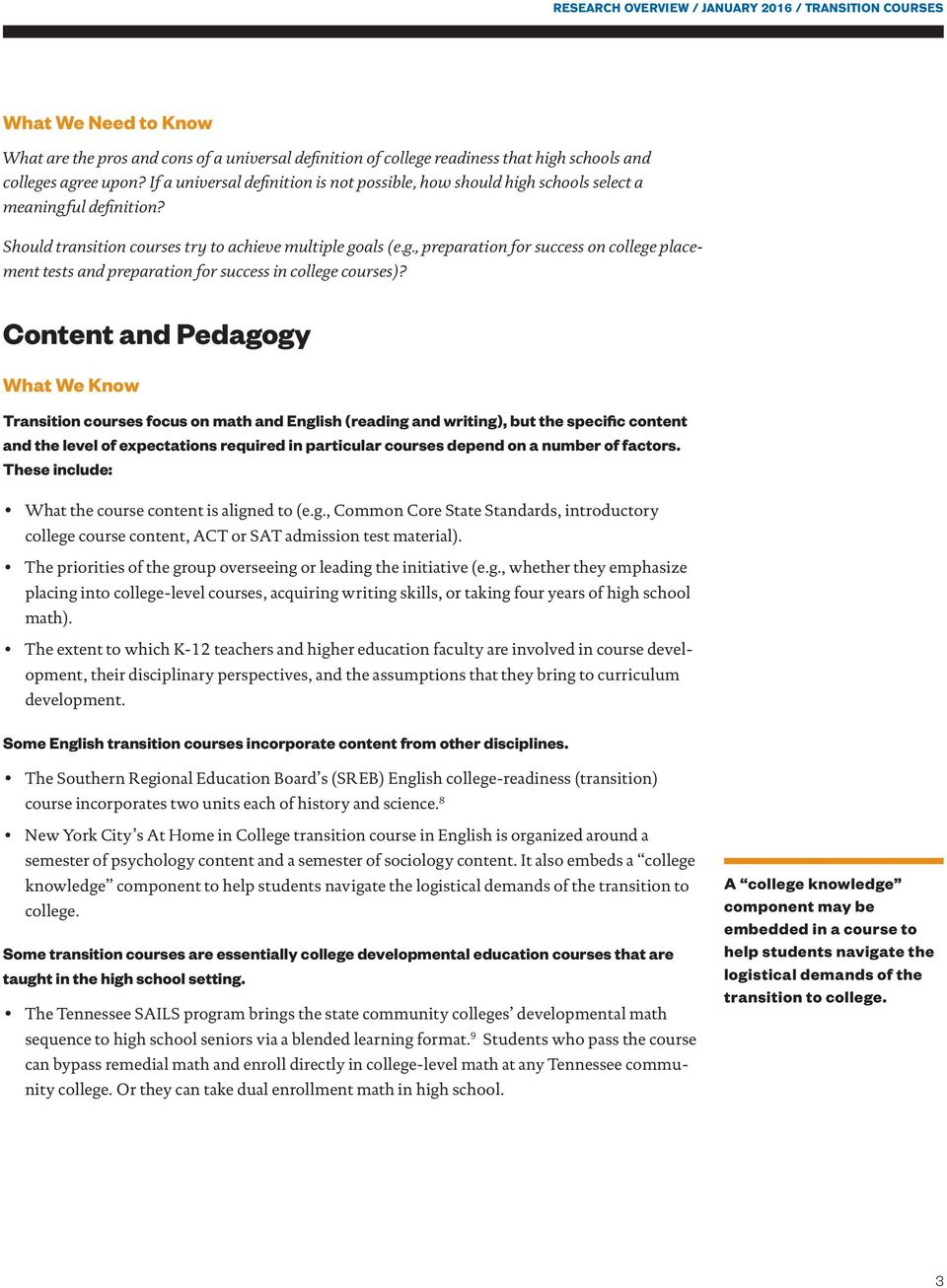 Content and Pedagogy Transition courses focus on math and English (reading and writing), but the specific content and the level of expectations required in particular courses depend on a number of