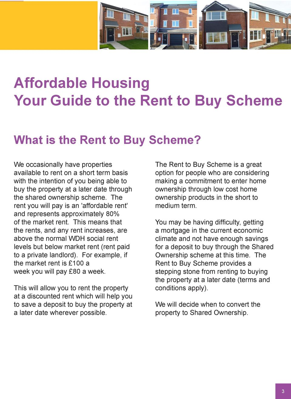 The rent you will pay is an 'affordable rent' and represents approximately 80% of the market rent.