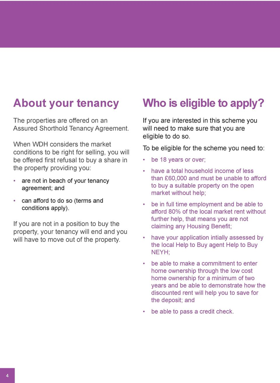 afford to do so (terms and conditions apply). If you are not in a position to buy the property, your tenancy will end and you will have to move out of the property. Who is eligible to apply?