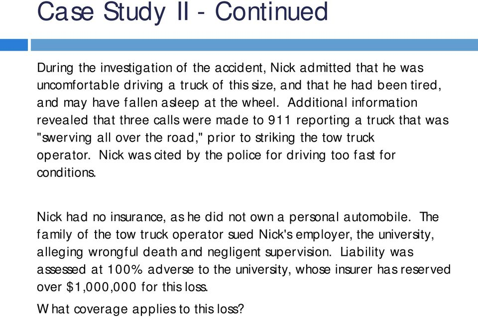 Nick was cited by the police for driving too fast for conditions. Nick had no insurance, as he did not own a personal automobile.