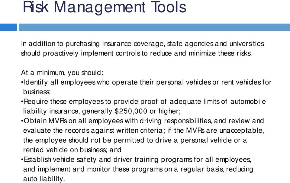 insurance, generally $250,000 or higher; Obtain MVRs on all employees with driving responsibilities, and review and evaluate the records against written criteria; if the MVRs are unacceptable, the