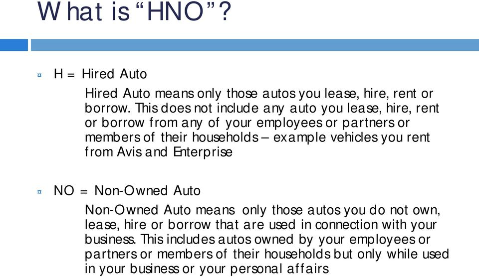 vehicles you rent from Avis and Enterprise NO = Non-Owned Auto Non-Owned Auto means only those autos you do not own, lease, hire or borrow