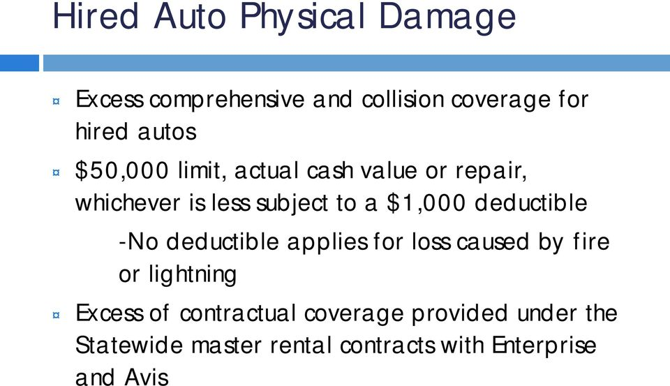 deductible -No deductible applies for loss caused by fire or lightning Excess of