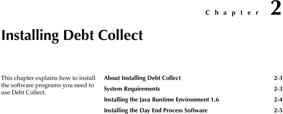 About Installing Debt Collect 2-3 System Requirements 2-3 Installing