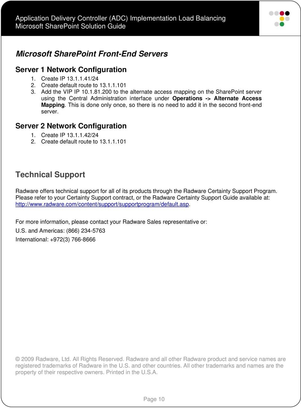 This is done only once, so there is no need to add it in the second front-end server. Server 2 Network Configuration 1.