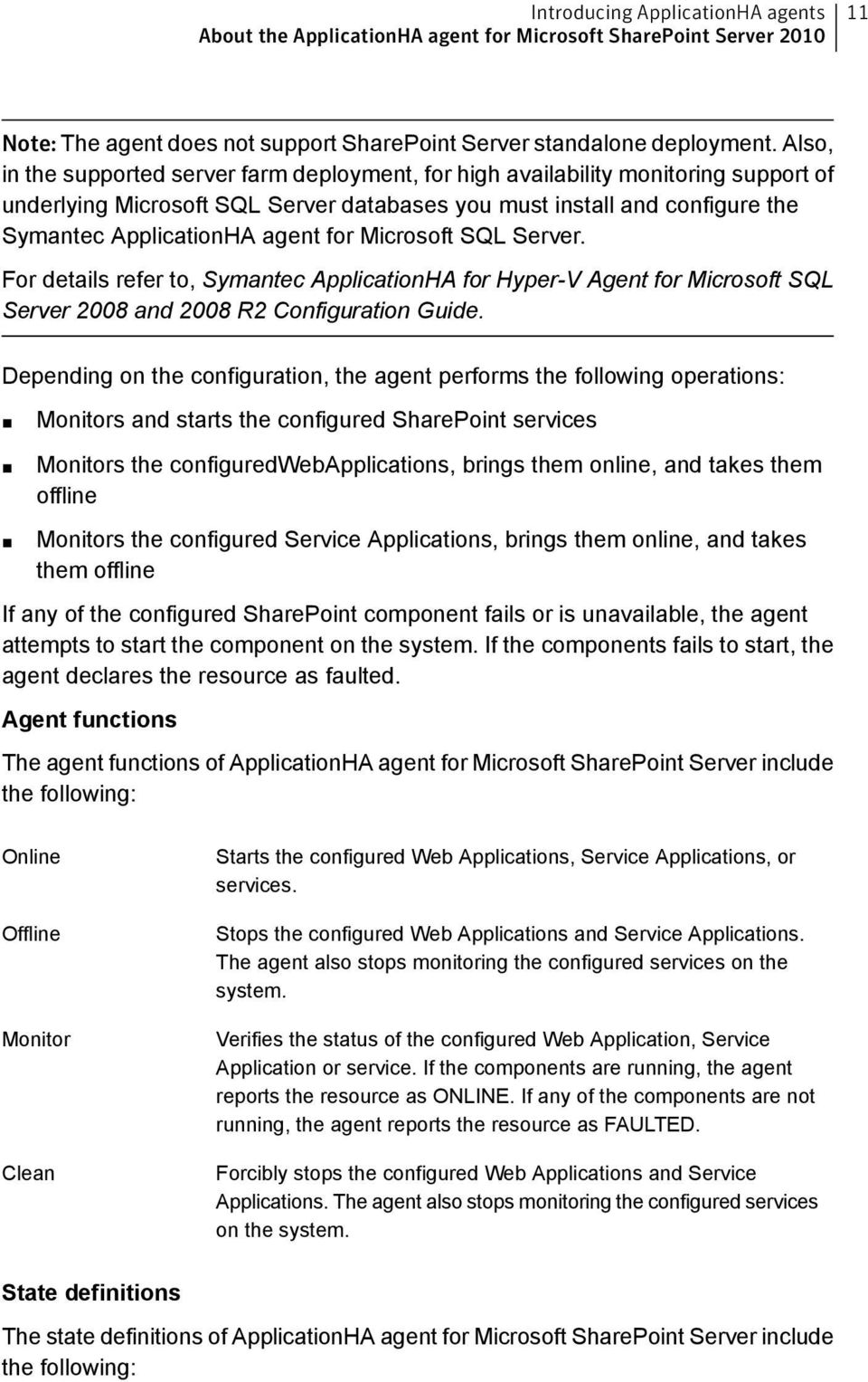 for Microsoft SQL Server. For details refer to, Symantec ApplicationHA for Hyper-V Agent for Microsoft SQL Server 2008 and 2008 R2 Configuration Guide.