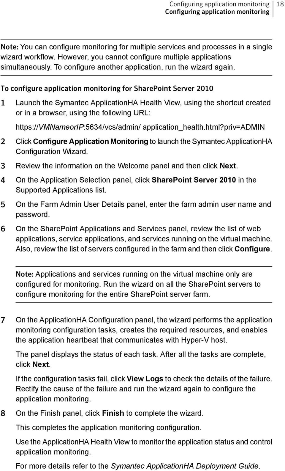 To configure application monitoring for SharePoint Server 2010 1 Launch the Symantec ApplicationHA Health View, using the shortcut created or in a browser, using the following URL: