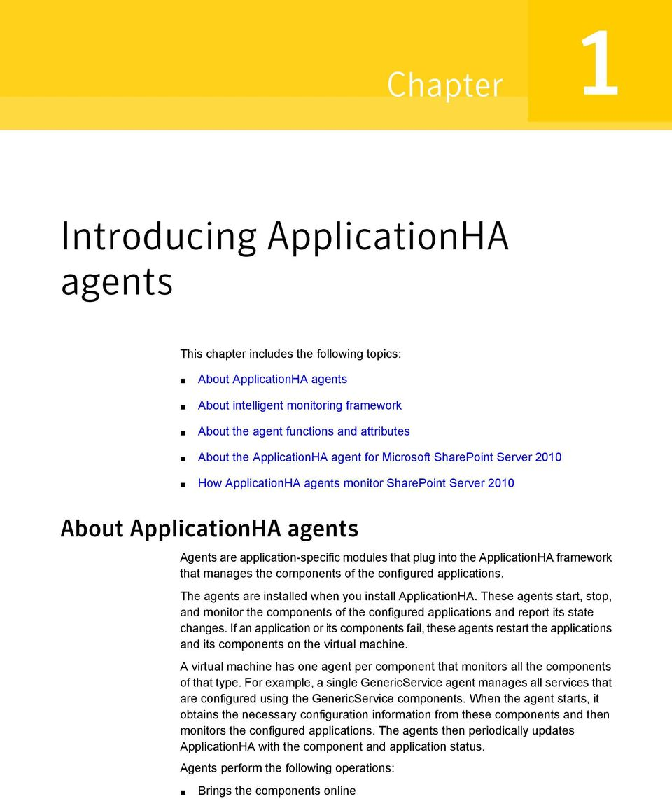 the ApplicationHA framework that manages the components of the configured applications. The agents are installed when you install ApplicationHA.