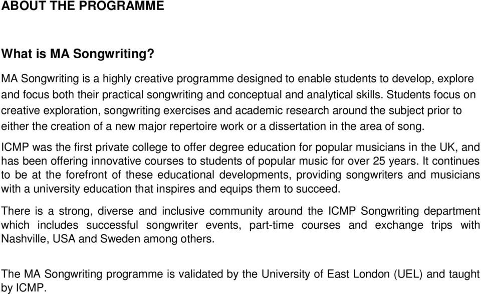 Students focus on creative exploration, songwriting exercises and academic research around the subject prior to either the creation of a new major repertoire work or a dissertation in the area of