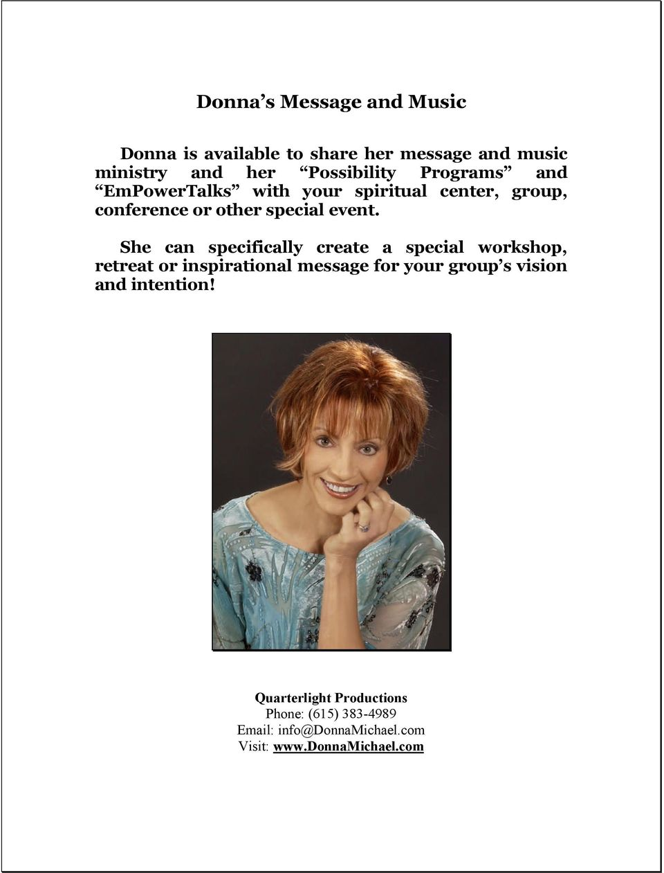 She can specifically create a special workshop, retreat or inspirational message for your group s vision