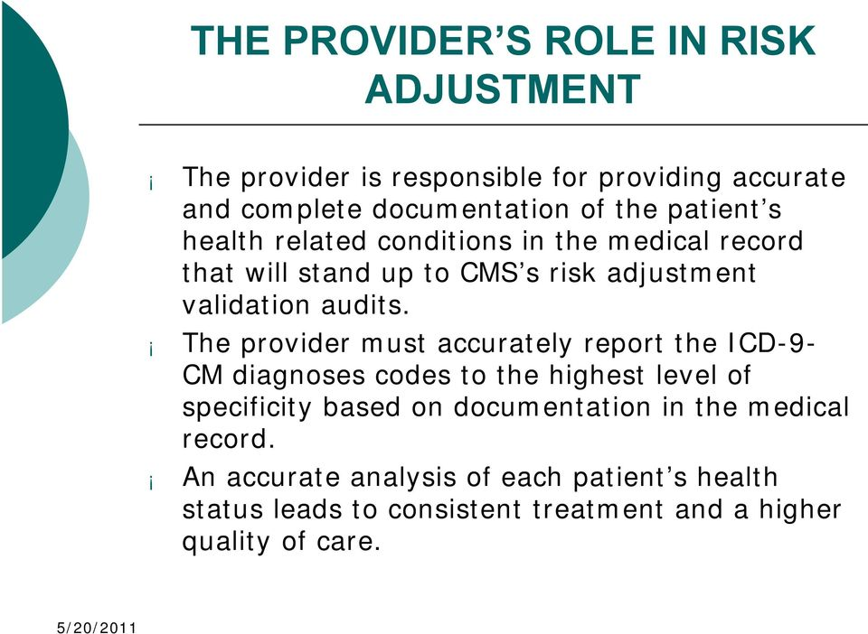 The provider must accurately report the ICD-9- CM diagnoses codes to the highest level of specificity based on documentation