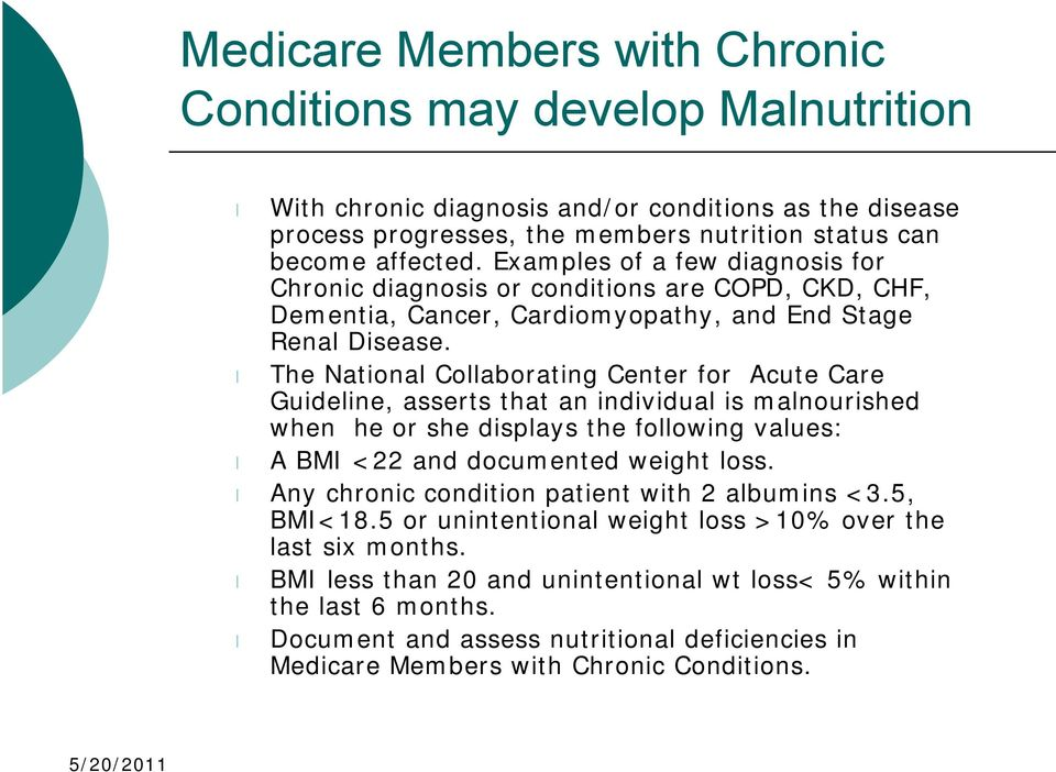 The National Collaborating Center for Acute Care Guideline, asserts that an individual is malnourished when he or she displays the following values: A BMI <22 and documented weight loss.