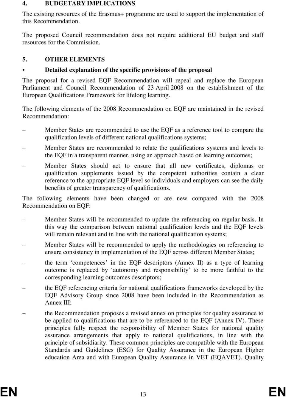 OTHER ELEMENTS Detailed explanation of the specific provisions of the proposal The proposal for a revised EQF Recommendation will repeal and replace the European Parliament and Council Recommendation