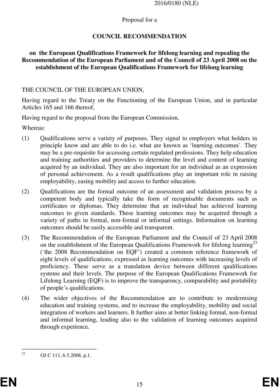 Union, and in particular Articles 165 and 166 thereof, Having regard to the proposal from the European Commission, Whereas: (1) Qualifications serve a variety of purposes.