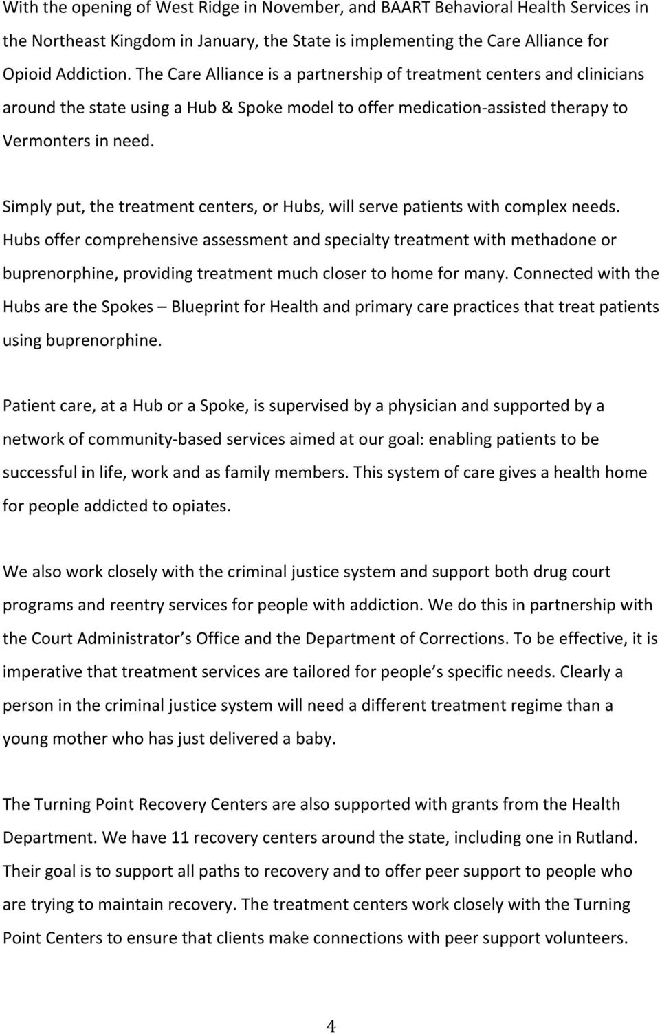 Simply put, the treatment centers, or Hubs, will serve patients with complex needs.