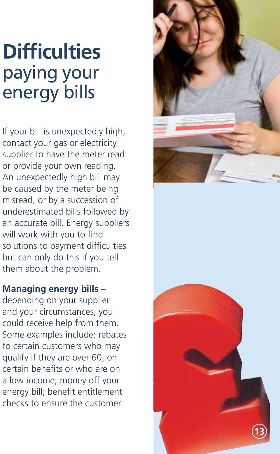 Energy suppliers will work with you to find solutions to payment difficulties but can only do this if you tell them about the problem.