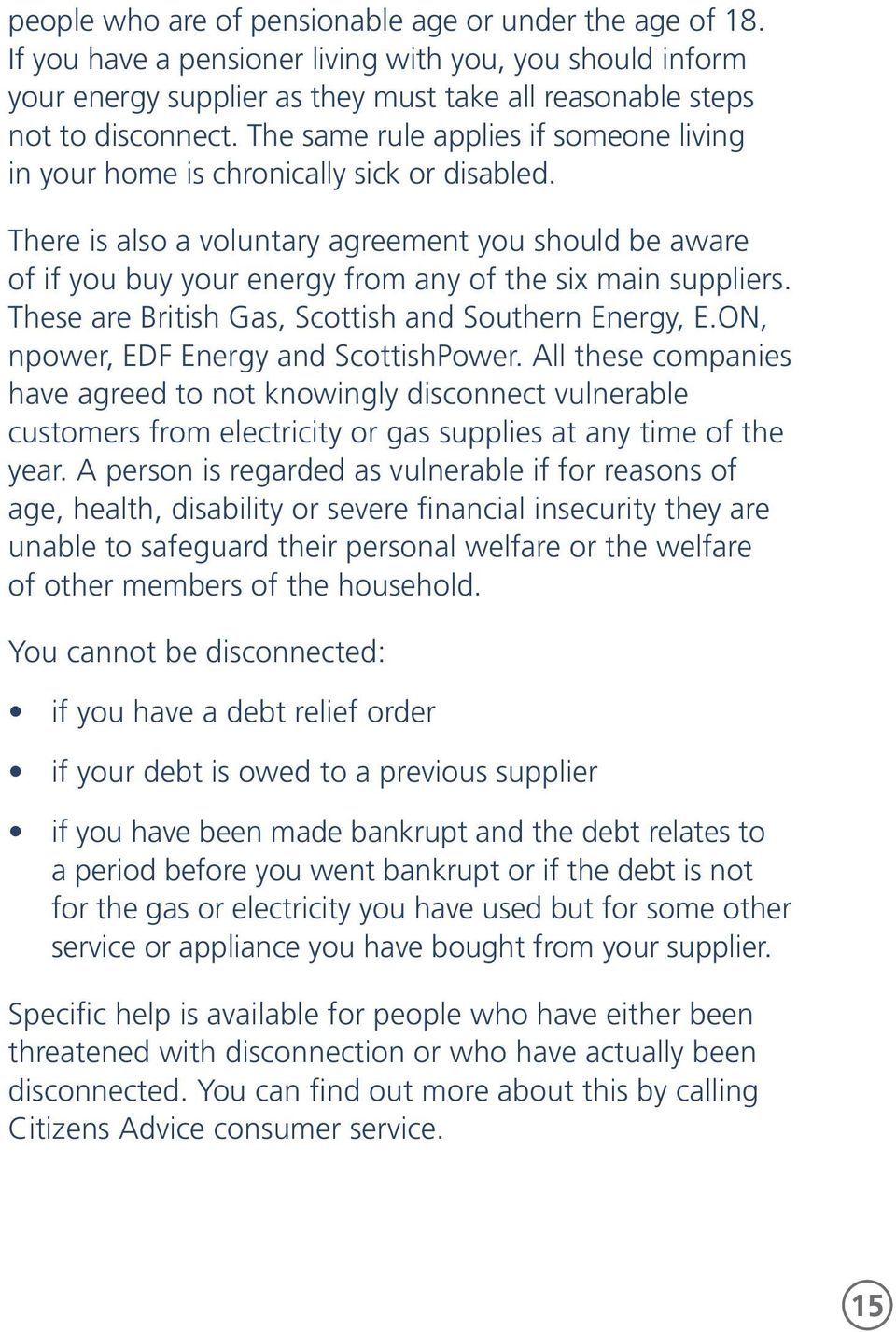 There is also a voluntary agreement you should be aware of if you buy your energy from any of the six main suppliers. These are British Gas, Scottish and Southern Energy, E.
