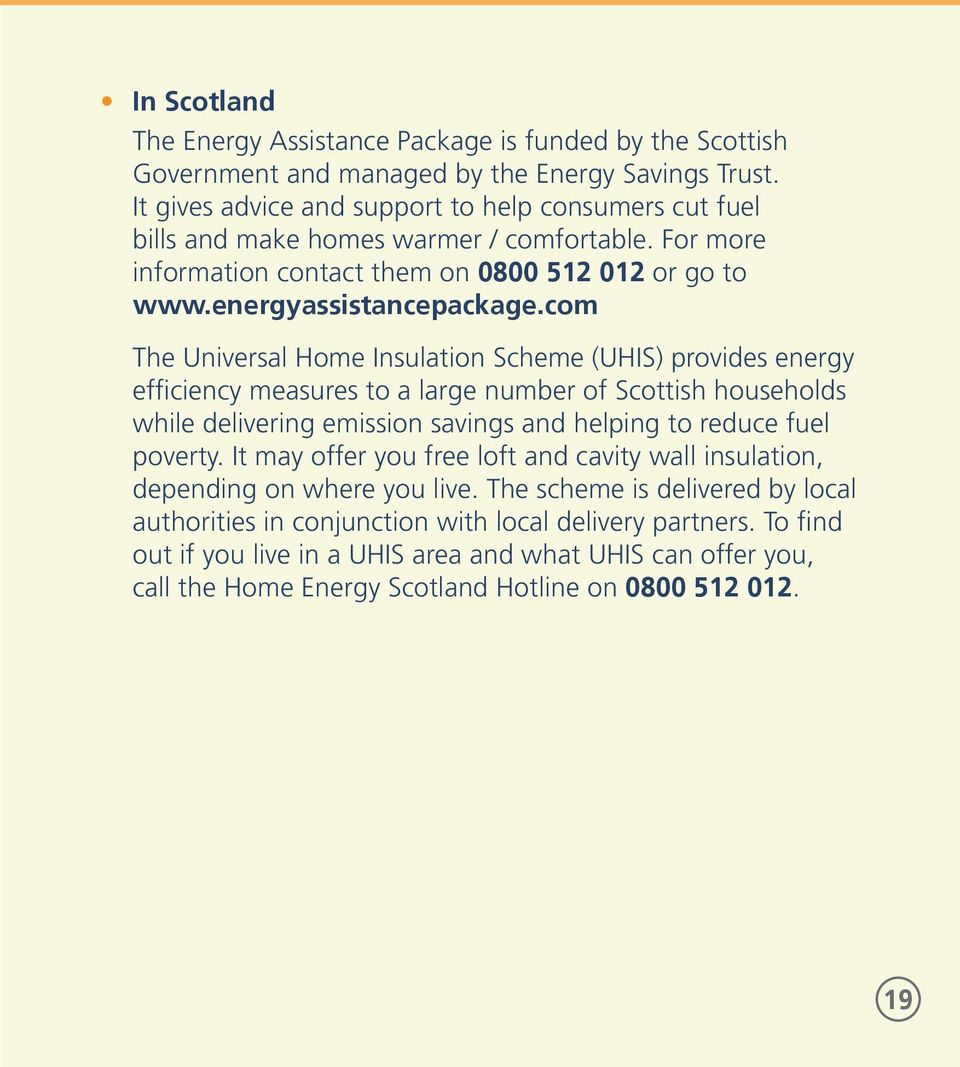 com The Universal Home Insulation Scheme (UHIS) provides energy efficiency measures to a large number of Scottish households while delivering emission savings and helping to reduce fuel poverty.