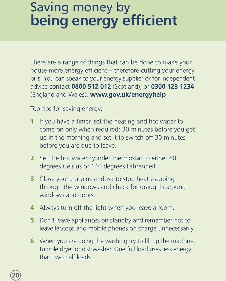 uk/energyhelp Top tips for saving energy: 1 If you have a timer, set the heating and hot water to come on only when required: 30 minutes before you get up in the morning and set it to switch off 30